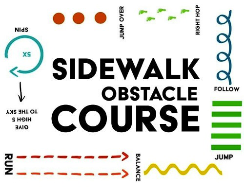 Sidewalk Obstacle Course. Course instructions with arrows and footprints, including: run, balance, jump, follow, right hop, jump over, spin 5 times, give high five to the sky.